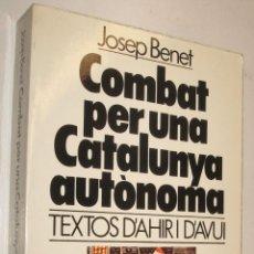 Libros de segunda mano: 1980 COMBAT PER UNA CATALUNYA AUTONOMA - JOSEP BENET - EN CATALAN *. Lote 39617291