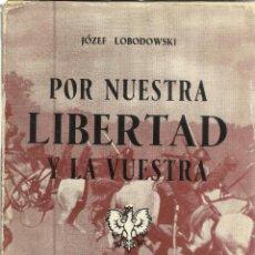 Libros de segunda mano: POR NUESTRA LIBERTAD Y LA VUESTRA. JÓZEF LOBODOWSKI. POLONIA SIGUE LUCHANDO. EDITORA MUNDIAL. 1945. Lote 39735020