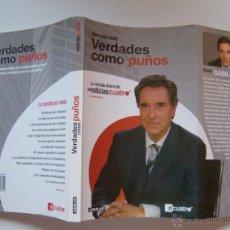 Libros de segunda mano: VERDADES COMO PUÑOS, POR IÑAKI GABILONDO. PERIODISMO. TELEVISIÓN. INFORMATIVOS.. Lote 32437191