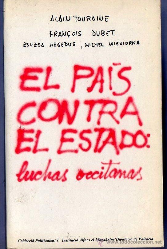 EL PAÍS CONTRA EL ESTADO. LAS LUCHAS OCCITANAS. ALAIN TOURAINE - FRANÇOIS DUBET. ZSUZSA HEGEDUS.... (Libros de Segunda Mano - Pensamiento - Política)