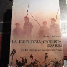Libros de segunda mano: LA IDEOLOGÍA CARLISTA. (1868-1876) EN LOS ORÍGENES DEL NACIONALISMO VASCO.. Lote 39925185