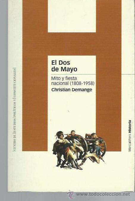 EL DOS DE MAYO, MITO Y FIESTA 1808-1958, CHRISTIAN DEMANGE, MARCIAL PONS HISTORIA 2004 (Libros de Segunda Mano - Pensamiento - Política)