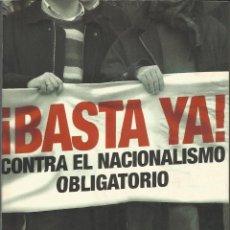 Libros de segunda mano: ¡BASTA YA! CONTRA EL NACIONALISMO OBLIGATORIO [POLÍTICA TERRORISMO TERRORISTA TERRORISTAS]. Lote 40059324