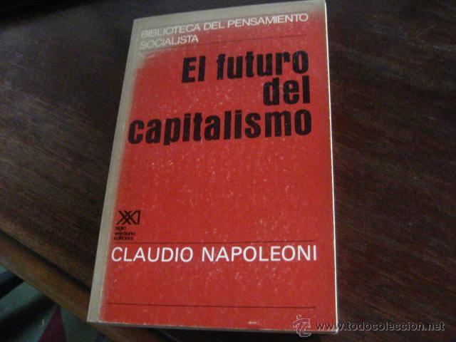 EL FUTURO DEL CAPITALISMO. NAPOLEONI, CLAUDIO S XXI ED (P8 (Libros de Segunda Mano - Pensamiento - Política)
