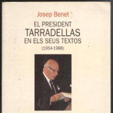 Libros de segunda mano: JOSEP BENET. EL PRESIDENT TARRADELLAS EN ELS SEUS TEXTOS (1954-1988). ED EMPÚRIES 1992.. Lote 40101437