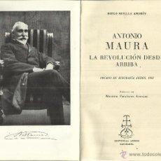 Libros de segunda mano: ANTONIO MAURA. LA REVOLUCIÓN DESDE ARRIBA. DIEGO SEVILLA ANDRÉS. ED. AEDOS. BARCELONA. 1954. Lote 40318500