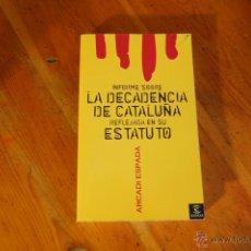 Libros de segunda mano: INFORME SOBRE LA DECADENCIA DE CATALUÑA REFLEJADA EN SU ESTATUTO / ARCADI ESPADA/1ª EDICIÓN. Lote 40348073