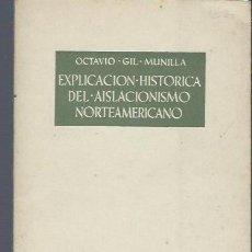 Libros de segunda mano: OCTAVIO GIL MUNILLA, EXPLICACIÓN HISTÓRICA DEL AISLACIONISMO NORTEAMERICANO, ATENEO MADRID 1955. Lote 40572774
