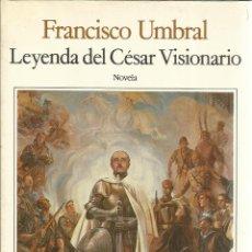 Libros de segunda mano: LEYENDA DEL CÉSAR VISIONARIO. FRANCISCO UMBRAL. SEIX BARRAL. BARCELONA. 1991. Lote 40591589