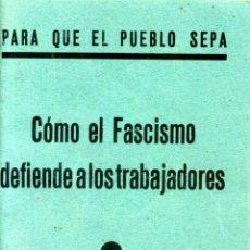 Libros de segunda mano: PARA QUE EL PUEBLO SEPA. COMO EL FASCISMO DEFIENDE A LOS TRABAJADORES.. Lote 40615456