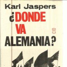 Libros de segunda mano: ¿DÓNDE VA ALEMANIA?. KARL JASPER. EDICIONES CID. MADRID. 1987. Lote 40694209
