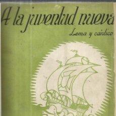 Libros de segunda mano: A LA JUVENTUD NUEVA. LEMA Y CÁNTICO. F. GUALLAR Y F. ROMERO. ZARAGOZA. 1940. Lote 40711624