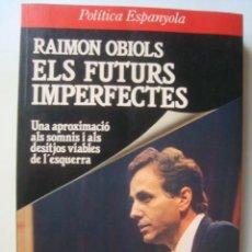 Libros de segunda mano: RAIMON OBIOLS 'ELS FUTURS IMPERFECTES' (PLAZA & JANÉS, 1987). PSC. EN CATALÀ. . Lote 40765210