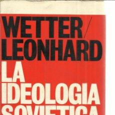 Libros de segunda mano: LA IDEOLOGÍA SOVIÉTICA. WETTER LEONHARD. EDI. HERDER. BARCELONA. 1973. 2 ª ED.. Lote 41163643