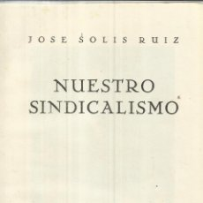 Libros de segunda mano: NUESTRO SINDICALISMO. JOSÉ SOLÍS. SER. NACIONAL DE INF. Y PUB. SINDICALES. DEDICATORIA AUTOR. 1955.. Lote 41202530