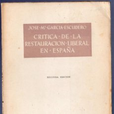 Libros de segunda mano: CRÍTICA DE LA RESTAURACIÓN LIBERAL EN ESPAÑA. JOSE MARIA GRACIA ESCUDERO. 2ª EDICIÓN. 1956.. Lote 41331564