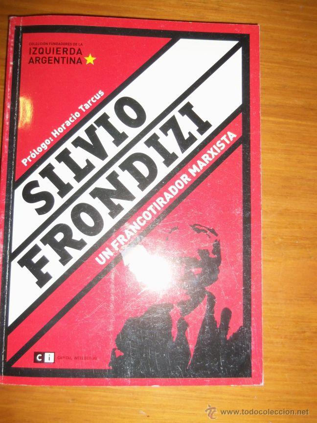 SILVIO FRONDIZI, UN FRANCOTIRADOR MARXISTA, POR H. BRIENZA - ARGENTINA - 2006 - RARO! (Libros de Segunda Mano - Pensamiento - Política)