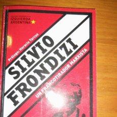 Libros de segunda mano: SILVIO FRONDIZI, UN FRANCOTIRADOR MARXISTA, POR H. BRIENZA - ARGENTINA - 2006 - RARO!. Lote 41373510