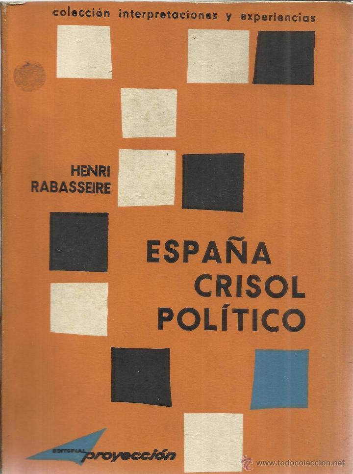 ESPAÑA, CRISOL POLÍTICO. HENRI RABASSEIRE. EDITORIAL PROYECCIÓN. BUENOS AIRES. 1966.1ª ED.ESPAÑA (Libros de Segunda Mano - Pensamiento - Política)