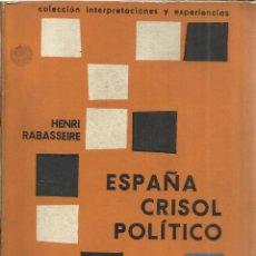 Libros de segunda mano: ESPAÑA, CRISOL POLÍTICO. HENRI RABASSEIRE. EDITORIAL PROYECCIÓN. BUENOS AIRES. 1966.1ª ED.ESPAÑA. Lote 41397258