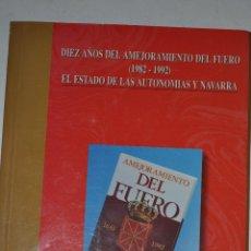 Libros de segunda mano: DIEZ AÑOS DE AMEJORAMIENTO DEL FUERO (1982 – 1992). EL ESTADO DE LAS AUTONOMÍAS Y NAVARRA. RM64921. Lote 41712765