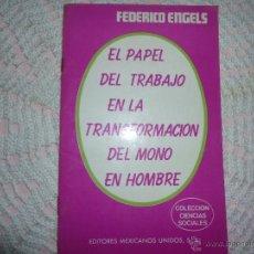 Libros de segunda mano: EL PAPEL DEL TRABAJO EN LA TRANSFORMACIÓN DEL MONO EN HOMBRE - ENGELS. Lote 42334956