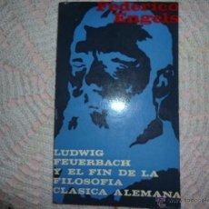 Libros de segunda mano: LUDWIG FEUERBACH Y EL FIN DE LA FILOSOFÍA CLÁSICA ALEMANA - ENGELS, FRIEDRICH. Lote 42357137