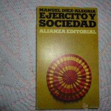 Libros de segunda mano: EJERCITO Y SOCIEDAD- MANUEL DIEZ ALEGRIA- ALIANZA EDITORIAL Nº 369- 1ª ED. 1972. Lote 42357550