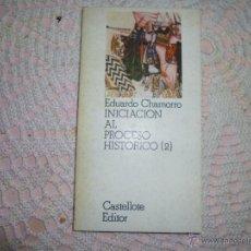 Libros de segunda mano: INICIACIÓN AL PROCESO HISTÓRICO (II), DE EDUARDO CHAMORRO. Lote 42443020