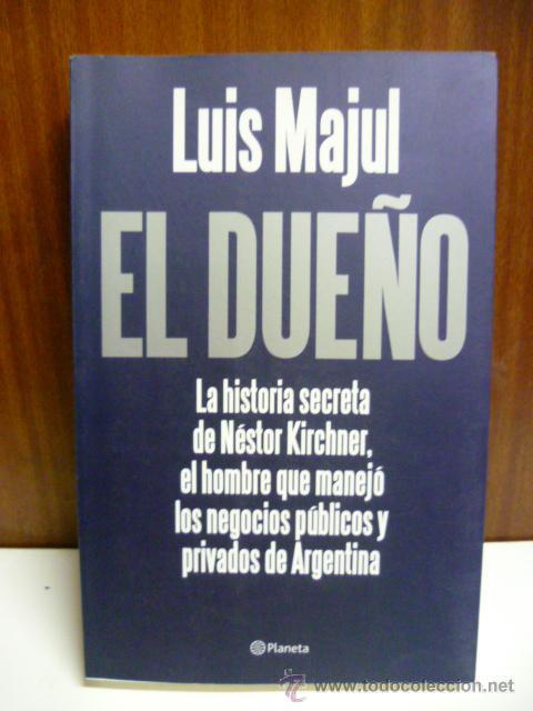 EL DUEÑO - LUIS MAJUL - PLANETA - 1ª ED. 2010 - 517 PAG. (Libros de Segunda Mano - Pensamiento - Política)