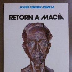 Libros de segunda mano: RETORN A MACIÀ (JOSEP CARNER-RIBALTA) EL LLAMP 1987 1ª ED. NACIONALISME - CATALUNYA - INDEPENDENCIA. Lote 42640821
