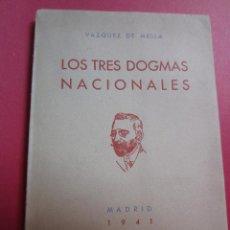 Libros de segunda mano: LOS TRES DOGMAS NACIONALES- VAZQUEZ DE MELLA-IMP.DIANA 1941. Lote 42716273