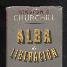 Libros de segunda mano: ALBA DE LIBERACION POR WINSTON S. CHURCHILL. 1945. LOS LIBROS DE NUESTRO TIEMPO. 1º EDICION. LEER. Lote 42966498