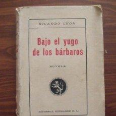 Libros de segunda mano: LIBRO BAJO EL YUGO DE LOS BÁRBAROS - RICARDO LEÓN 1932 PRIMERA EDICIÓN. Lote 43122267