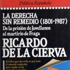 Libros de segunda mano: LA DERECHA SIN REMEDIO (1801-1987) - RICARDO DE LA CIERVA - PLAZA Y JANES 1987. Lote 43129327