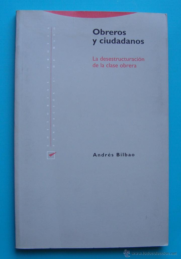 OBREROS Y CIUDADANOS DE ANDRES BILBAO, AÑO 1995 SEGUNDA EDICION, TAPA SUAVE (Libros de Segunda Mano - Pensamiento - Política)