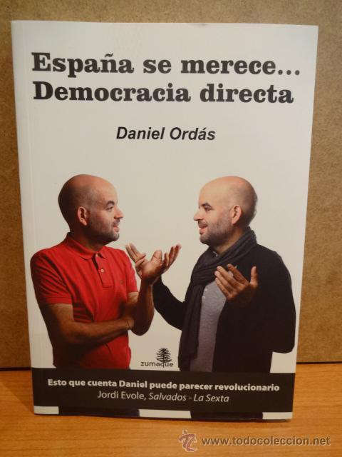 ESPAÑA SE MERECE...DEMOCRACIA DIRECTA. DANIEL ORDÁS. ED ZUMAQUE - 2012. A ESTRENAR. (Libros de Segunda Mano - Pensamiento - Política)