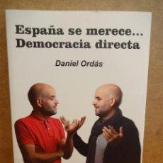 Libros de segunda mano: ESPAÑA SE MERECE...DEMOCRACIA DIRECTA. DANIEL ORDÁS. ED ZUMAQUE - 2012. A ESTRENAR.. Lote 43154523