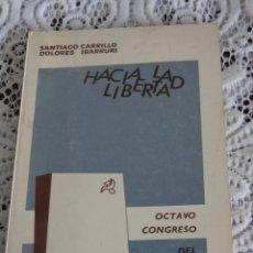 Libros de segunda mano: HACIA LA LIBERTAD ...- SANTIAGO CARRILLO Y DOLORES IBARRURI. Lote 44119640