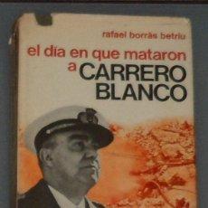 Libros de segunda mano: LIBRO: BORRÀS: 'EL DÍA QUE MATARON A CARRERO BLANCO' (1974). Lote 44241051