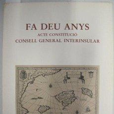 Libros de segunda mano: FA DEU ANYS. ACTE CONSTITUCIÓ. CONSELL GENERAL INTERINSULAR. PARLAMENT DE LES ILLES BALEARS. Lote 44294918