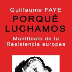 Libros de segunda mano: PORQUÉ LUCHAMOS GUILLAUME FAYE GASTOS DE ENVIO GRATIS POR QUE. Lote 180094337