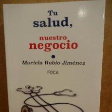 Libros de segunda mano: TU SALUD, NUESTRO NEGOCIO. MARIELA RUBIO JIMÉNEZ. ED / FOCA - 2014./ COMO NUEVO. Lote 44613992