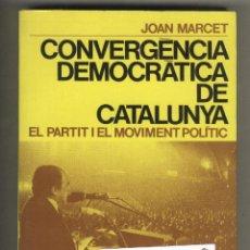 Libros de segunda mano: CONVERGÈNCIA DEMOCRÀTICA DE CATALUNYA. EL PARTIT I EL MOVIMENT POLÍTIC. JOAN MARCET. JORDI PUJOL. Lote 44643944