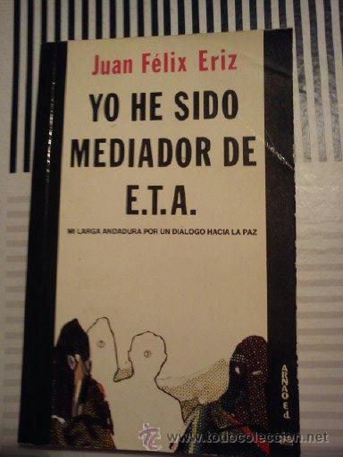 YO HE SIDO MEDIADOR DE ETA MI LARGA ANDADURA POR UN DIÁLOGO HACIA LA PAZ TAPA BLANDA – 1 ENE 1986 (Libros de Segunda Mano - Pensamiento - Política)
