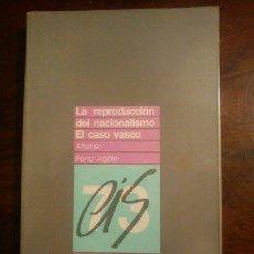 Libros de segunda mano: LA REPRODUCCION DEL NACIONALISMO: EL CASO VASCO. - PEREZ-AGOTE, ALFONSO.. Lote 44848465