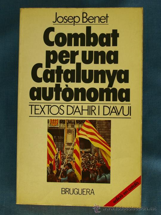COMBAT PER UNA CATALUNYA AUTÒNOMA: TEXTOS D'AHIR I D'AVUI. JOSEP BENET. BRUGUERA, 80. 1ª ED. CATALÀ (Libros de Segunda Mano - Pensamiento - Política)