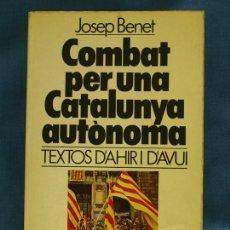 Libros de segunda mano: COMBAT PER UNA CATALUNYA AUTÒNOMA: TEXTOS D'AHIR I D'AVUI. JOSEP BENET. BRUGUERA, 80. 1ª ED. CATALÀ. Lote 44942034