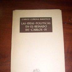 Libros de segunda mano - CORONA BARATECH, Carlos E. Las ideas políticas en el reinado de Carlos IV - 45087293