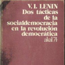 Libros de segunda mano: V. I. LENIN : DOS TÁCTICAS DE LA SOCIALDEMOCRACIA EN LA REVOLUCIÓN DEMOCRÁTICA. (ED. AKAL, 1975). Lote 45095004